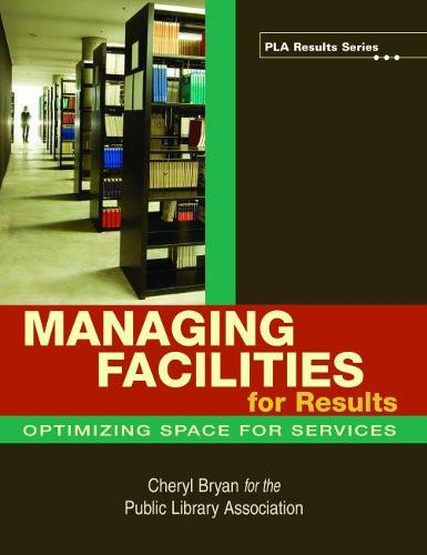 Managing Facilities for Results: Optimizing Space for Services - PLA Results Series (Paperback)