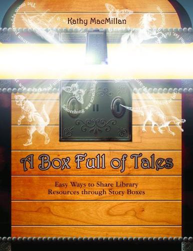 A Box Full of Tales: Easy Ways to Share Library Resources Through Story Boxes (Paperback)