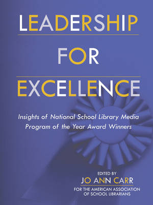 Leadership for Excellence: Insights of the National School Library Media Program of the Year Award Winners (Paperback)
