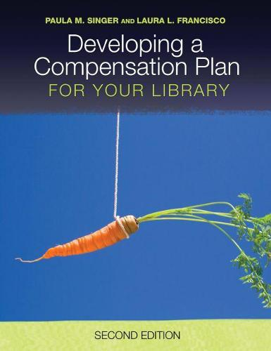 Developing a Compensation Plan for Your Library (Paperback)