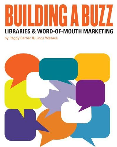Building a Buzz: Libraries and Word-of-mouth Marketing (Paperback)