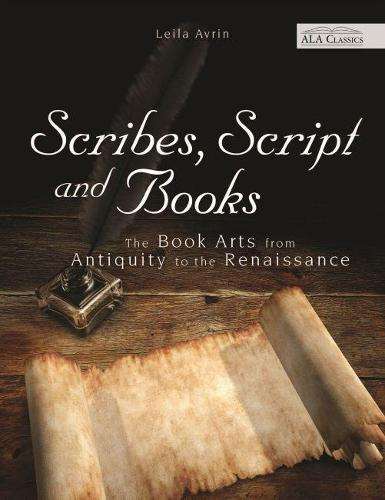 Scribes, Script and Books: The Book Arts from Antiquity to the Renaissance (Paperback)