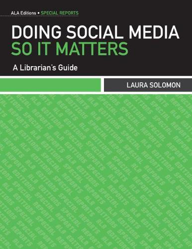 Doing Social Media So it Matters: A Librarian's Guide (Paperback)
