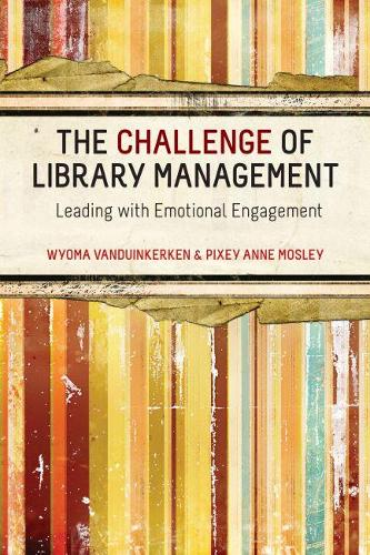 The Challenge for Library Management: Leading with Emotional Engagement (Paperback)