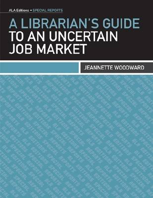 A Librarian's Guide to an Uncertain Job Market (Paperback)