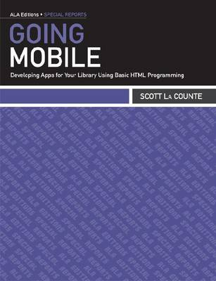 Going Mobile: Developing Apps for Your Library Using Basic HTML Programming (Paperback)