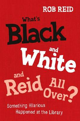 What's Black and White and Reid All Over?: Something Hilarious Happened at the Library (Paperback)
