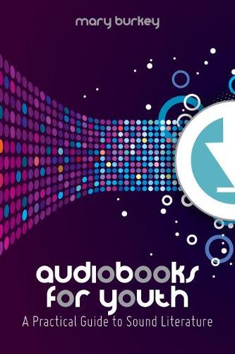 Audiobooks for Youth: A Practical Guide to Sound Literature (Paperback)