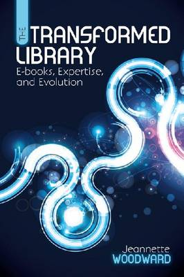 The Transformed Library: E-Books, Expertise and Evolution (Paperback)