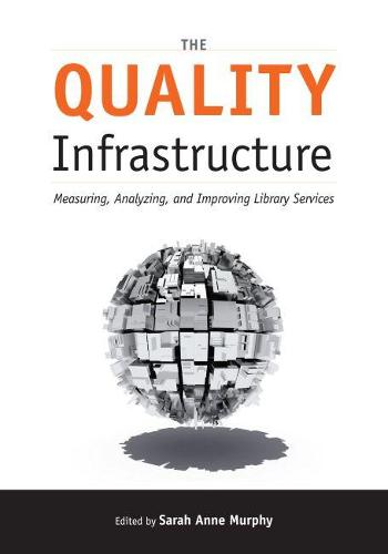 The Quality Infrastructure: Measuring, Analyzing and Improving Library Services (Paperback)