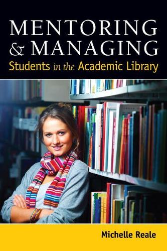 Mentoring and Managing Students in the Academic Library (Paperback)
