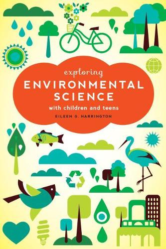 Exploring Environmental Science with Children and Teens (Paperback)