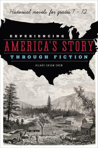 Experiencing America's Story through Fiction: Historical Novels for Grades 7 - 12 (Paperback)