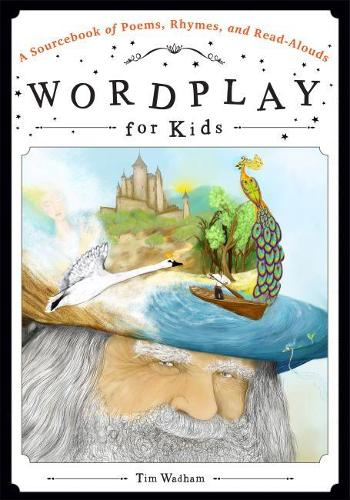 Wordplay for Kids: A Sourcebook of Poems, Rhymes, and Read-Alouds (Paperback)