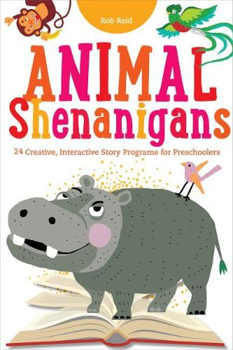 Animal Shenanigans: Twenty-four Creative, Interactive Story Programs for Preschoolers (Paperback)