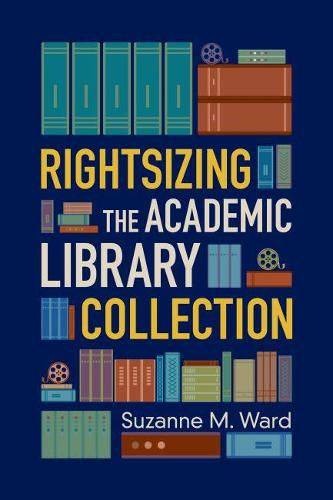 Rightsizing the Academic Library Collection (Paperback)