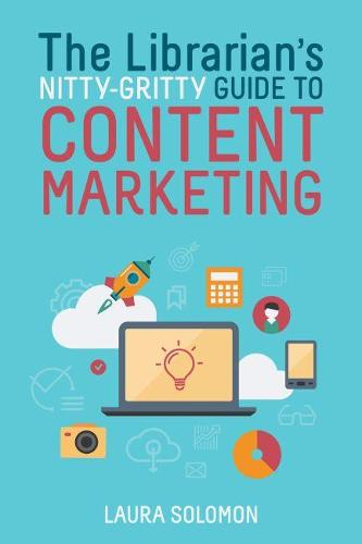 The Librarian's Nitty-Gritty Guide to Content Marketing (Paperback)