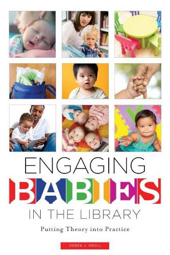 Engaging Babies in the Library: Putting Theory into Practice (Paperback)