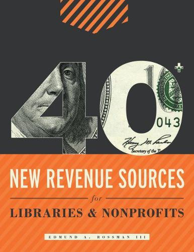 40+ New Revenue Sources for Libraries and Nonprofits (Paperback)
