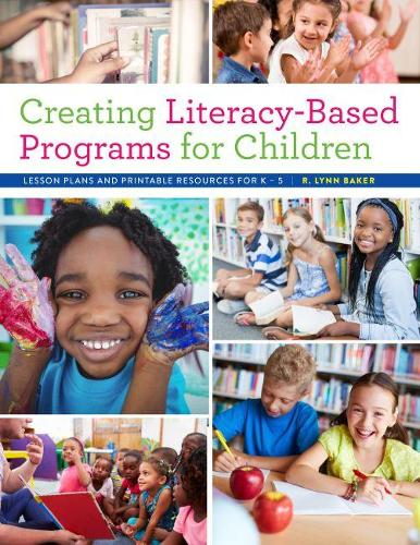 Creating Literacy-Based Programs for Children: Lesson Plans and Printable Resources for K-5 (Paperback)
