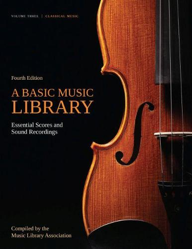 A Basic Music Library: Essential Scores and Sound Recordings, Volume 3: Classical Music (Paperback)