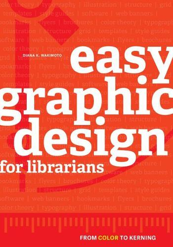 Easy Graphic Design for Librarians: From Color to Kerning (Paperback)