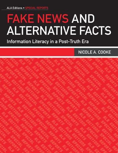 Fake News and Alternative Facts: Information Literacy in a Post-Truth Era (Paperback)