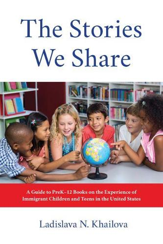The Stories We Share: A Guide to PreK-12 Books on the Experience of Immigrant Children and Teens in the United States (Paperback)