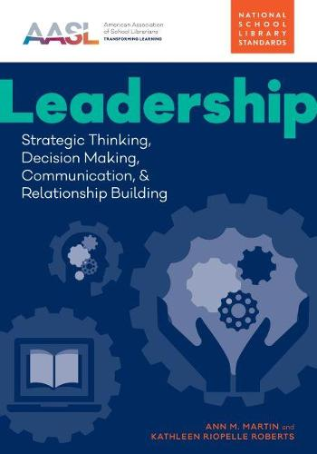 Leadership: Strategic Thinking, Decision Making, Communication, and Relationship Building (Paperback)