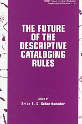The Future of the Descriptive Cataloging Rules (Paperback)