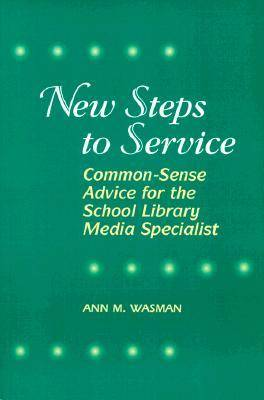 New Steps to Service: Common-sense Guide to Managing School Library Media Programs (Paperback)