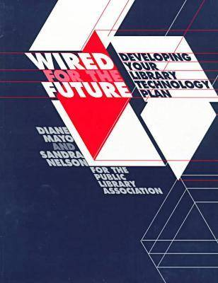 Wired for the Future: Developing Your Library Technology Plan (Paperback)
