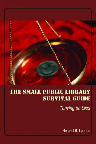The Small Public Library Survival Guide: Thriving on Less (Paperback)