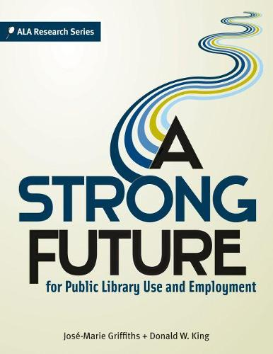 A Strong Future for Public Library Use and Employment (Paperback)