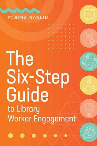 The Six-Step Guide to Library Worker Engagement (Paperback)