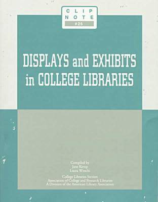 Displays and Exhibits in College Libraries - CLIP Notes (Hardback)