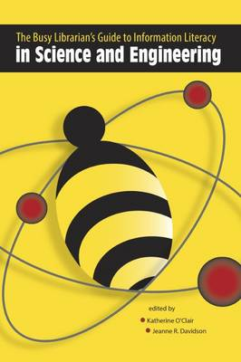 The Busy Librarian's Guide to Information Literacy in Science and Engineering (Paperback)