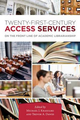 Twenty-First-Century Access Services: On the Front Line of Academic Librarianship (Paperback)
