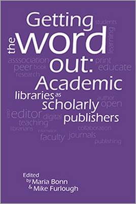 Getting the Word Out: Academic Libraries as Scholarly Publishers (Paperback)