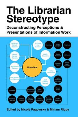 The Librarian Stereotype: Deconstructing Perceptions and Presentations of Information Work (Paperback)