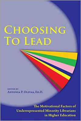 Choosing to Lead: The Motivational Factors of Underrepresented Minority Librarians in Higher Education (Paperback)