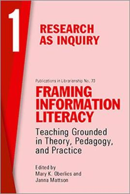 Framing Information Literacy, Volume 1: Research as Inquiry (Paperback)