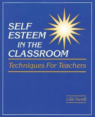 Self Esteem in the Classroom: Techniques for Teachers (Paperback)