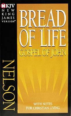 NKJV, Bread of Life Gospel of John, Paperback: with Notes for Christian Living (Paperback)