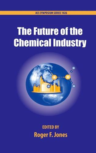 The Future of the Chemical Industry - ACS Symposium Series 1026 (Hardback)