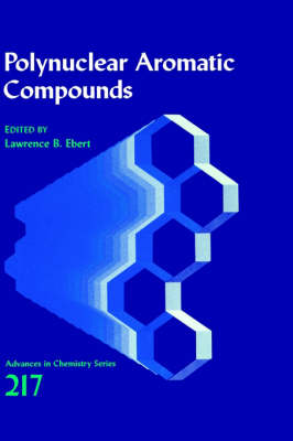Polynuclear Aromatic Compounds - Advances in Chemistry Series 217 (Hardback)