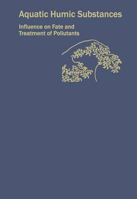Aquatic Humic Substances: Influence on Fate and Treatment of Pollutants - Advances in Chemistry Series 219 (Hardback)