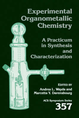 Experimental Organometallic Chemistry: A Practicum in Synthesis and Characterization - ACS Symposium Series 357 (Hardback)