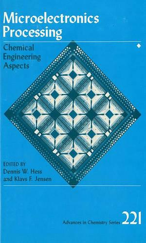 Microelectronic Processing: Chemical Engineering Aspects - Advances in Chemistry Series 221 (Hardback)