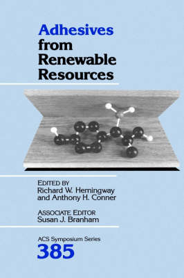 Adhesives from Renewable Resources - ACS Symposium Series 385 (Hardback)